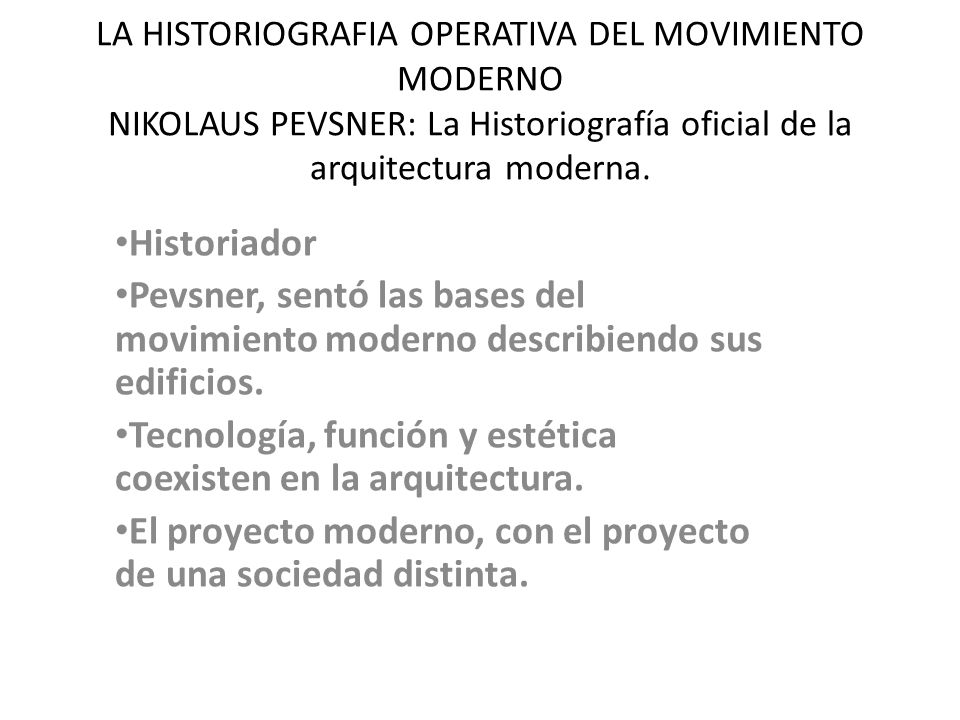 LA HISTORIOGRAFIA OPERATIVA DEL MOVIMIENTO MODERNO NIKOLAUS PEVSNER: La Historiografía oficial de la arquitectura moderna.