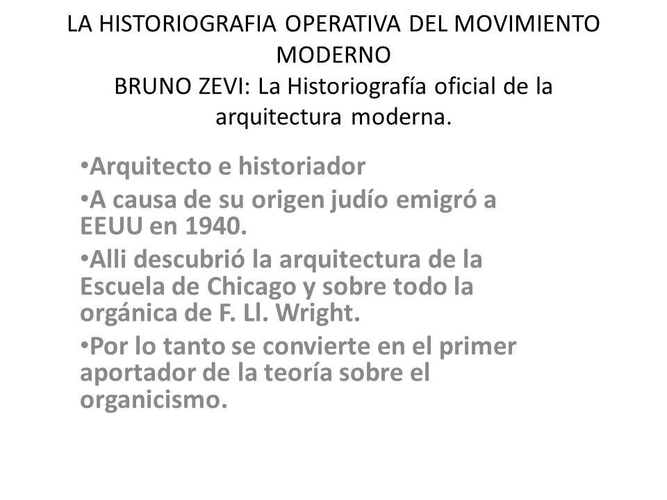 LA HISTORIOGRAFIA OPERATIVA DEL MOVIMIENTO MODERNO BRUNO ZEVI: La Historiografía oficial de la arquitectura moderna. Arquitecto e historiador A causa