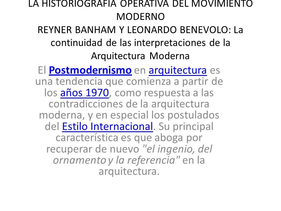 LA HISTORIOGRAFIA OPERATIVA DEL MOVIMIENTO MODERNO REYNER BANHAM Y LEONARDO BENEVOLO: La continuidad de las interpretaciones de la Arquitectura Modern