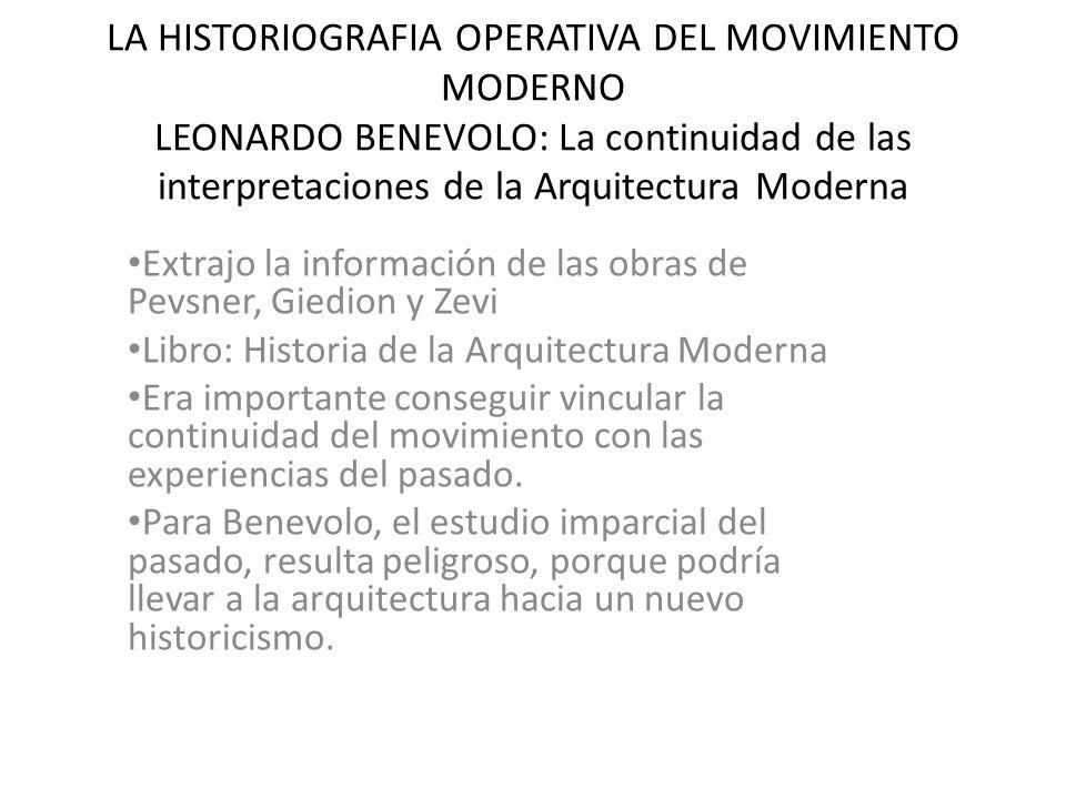 LA HISTORIOGRAFIA OPERATIVA DEL MOVIMIENTO MODERNO LEONARDO BENEVOLO: La continuidad de las interpretaciones de la Arquitectura Moderna Extrajo la inf