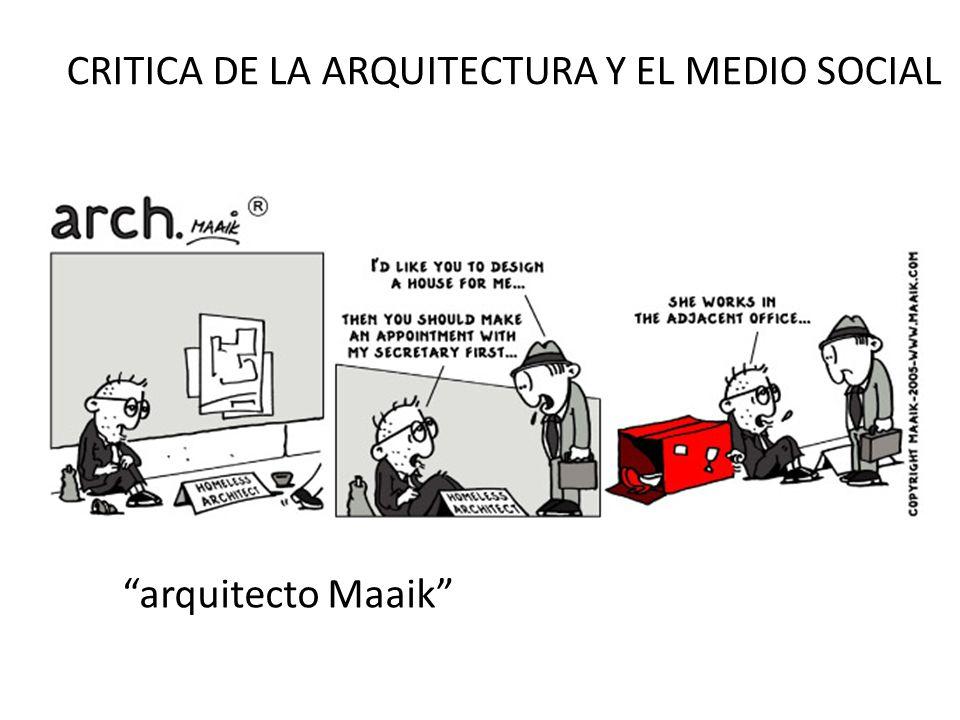 CRITICA DE LA ARQUITECTURA Y EL MEDIO SOCIAL arquitecto Maaik