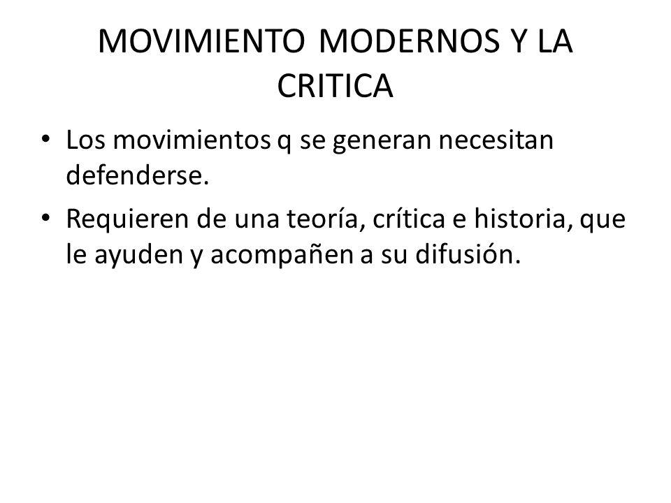 MOVIMIENTO MODERNOS Y LA CRITICA Los movimientos q se generan necesitan defenderse.