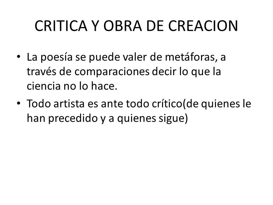 CRITICA Y OBRA DE CREACION La poesía se puede valer de metáforas, a través de comparaciones decir lo que la ciencia no lo hace.