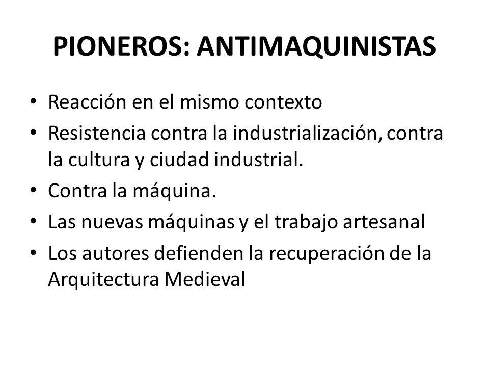 PIONEROS: ANTIMAQUINISTAS Reacción en el mismo contexto Resistencia contra la industrialización, contra la cultura y ciudad industrial. Contra la máqu