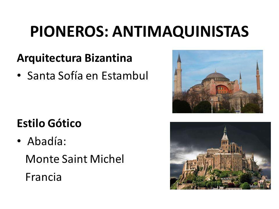 PIONEROS: ANTIMAQUINISTAS Arquitectura Bizantina Santa Sofía en Estambul Estilo Gótico Abadía: Monte Saint Michel Francia