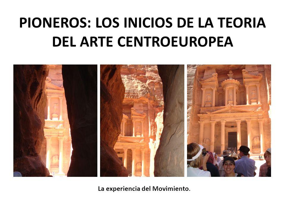 PIONEROS: LOS INICIOS DE LA TEORIA DEL ARTE CENTROEUROPEA La experiencia del Movimiento.