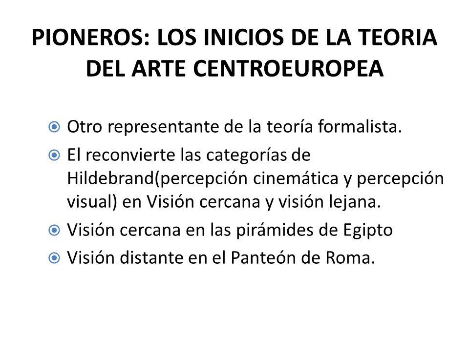 PIONEROS: LOS INICIOS DE LA TEORIA DEL ARTE CENTROEUROPEA Otro representante de la teoría formalista. El reconvierte las categorías de Hildebrand(perc