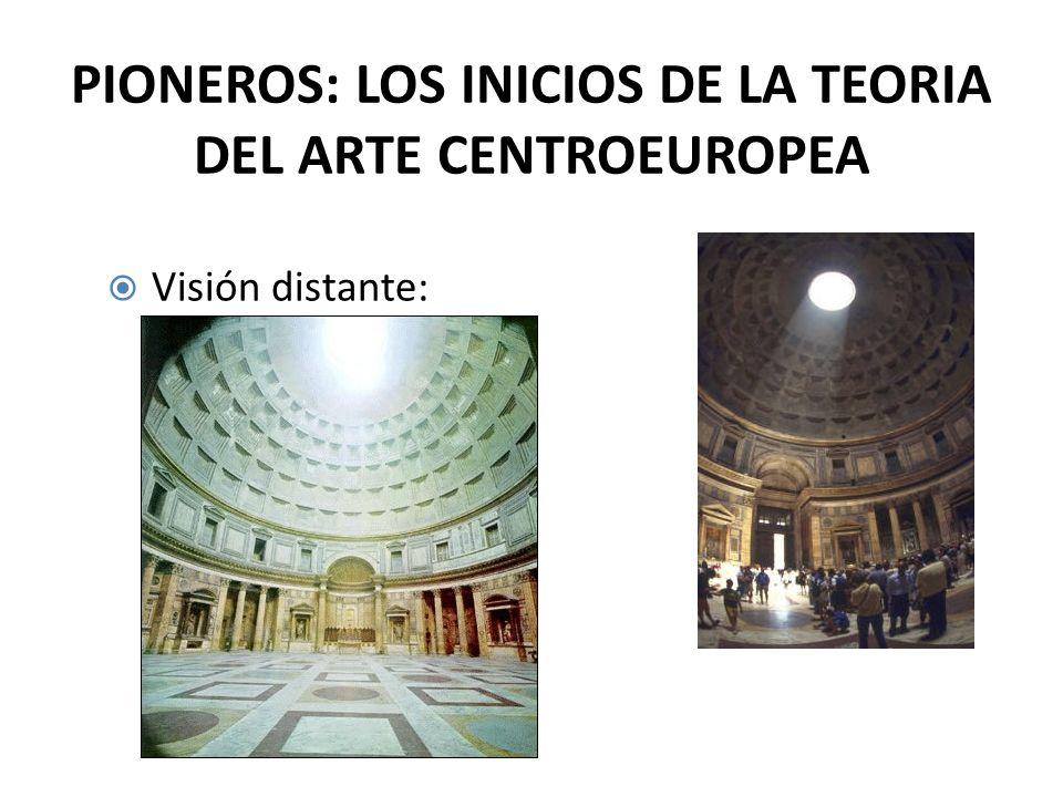 PIONEROS: LOS INICIOS DE LA TEORIA DEL ARTE CENTROEUROPEA Visión distante: