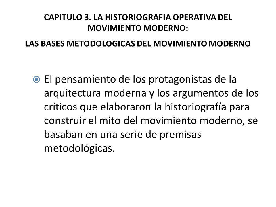 CAPITULO 3. LA HISTORIOGRAFIA OPERATIVA DEL MOVIMIENTO MODERNO: LAS BASES METODOLOGICAS DEL MOVIMIENTO MODERNO El pensamiento de los protagonistas de