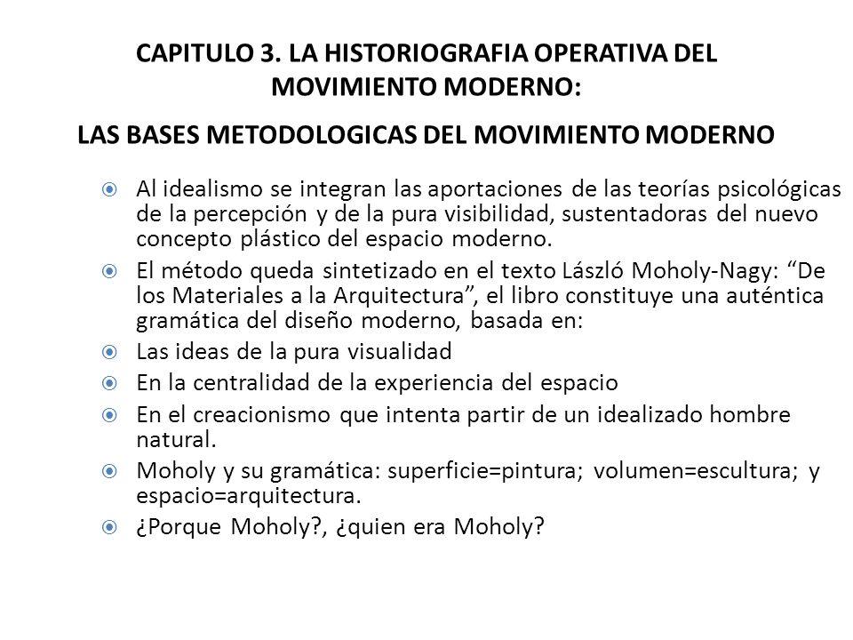 CAPITULO 3. LA HISTORIOGRAFIA OPERATIVA DEL MOVIMIENTO MODERNO: LAS BASES METODOLOGICAS DEL MOVIMIENTO MODERNO Al idealismo se integran las aportacion