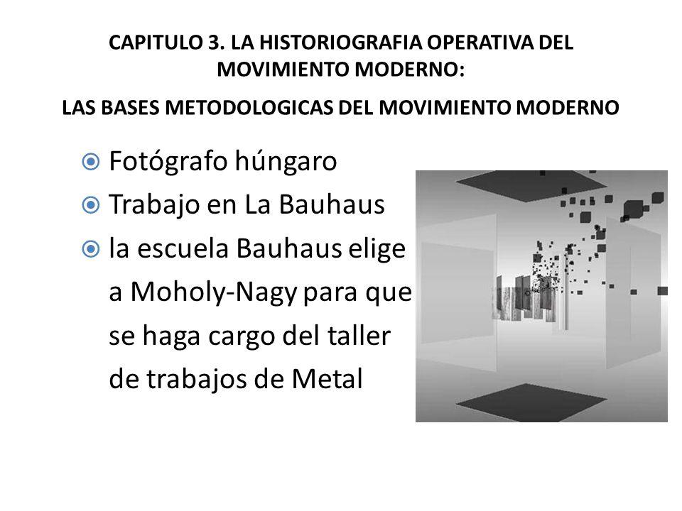 CAPITULO 3. LA HISTORIOGRAFIA OPERATIVA DEL MOVIMIENTO MODERNO: LAS BASES METODOLOGICAS DEL MOVIMIENTO MODERNO Fotógrafo húngaro Trabajo en La Bauhaus