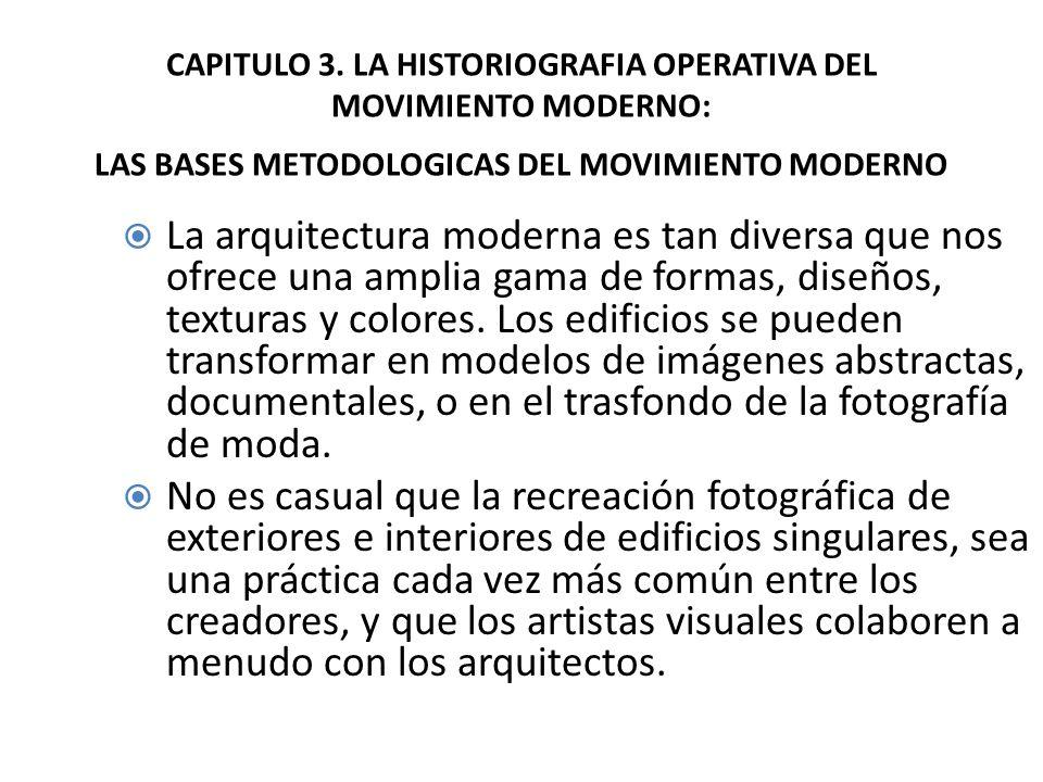 CAPITULO 3. LA HISTORIOGRAFIA OPERATIVA DEL MOVIMIENTO MODERNO: LAS BASES METODOLOGICAS DEL MOVIMIENTO MODERNO La arquitectura moderna es tan diversa
