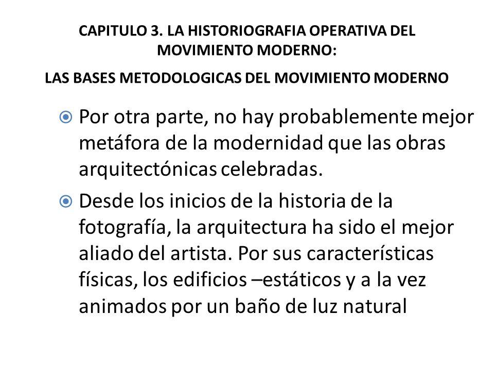 CAPITULO 3. LA HISTORIOGRAFIA OPERATIVA DEL MOVIMIENTO MODERNO: LAS BASES METODOLOGICAS DEL MOVIMIENTO MODERNO Por otra parte, no hay probablemente me