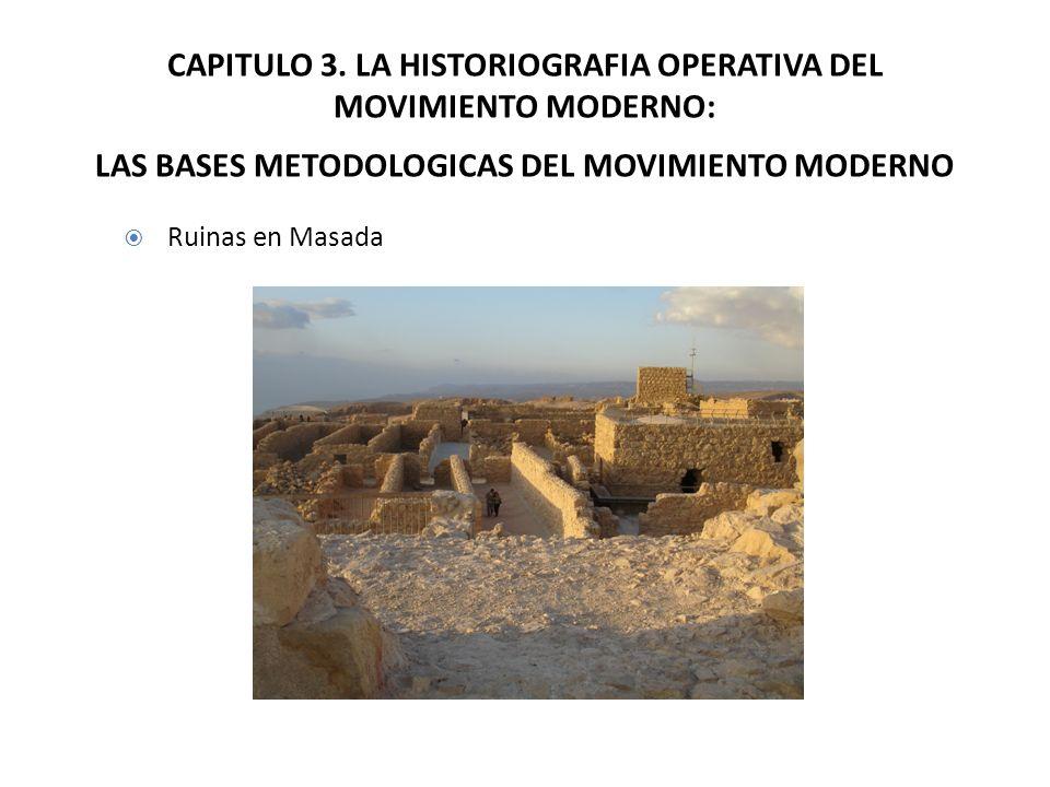 CAPITULO 3. LA HISTORIOGRAFIA OPERATIVA DEL MOVIMIENTO MODERNO: LAS BASES METODOLOGICAS DEL MOVIMIENTO MODERNO Ruinas en Masada
