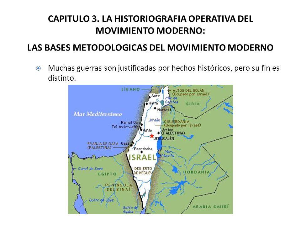 CAPITULO 3. LA HISTORIOGRAFIA OPERATIVA DEL MOVIMIENTO MODERNO: LAS BASES METODOLOGICAS DEL MOVIMIENTO MODERNO Muchas guerras son justificadas por hec