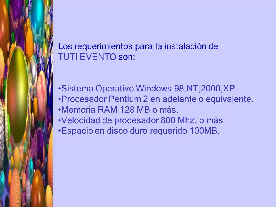 Los requerimientos para la instalación de TUTI EVENTO son: Sistema Operativo Windows 98,NT,2000,XP Procesador Pentium 2 en adelante o equivalente.