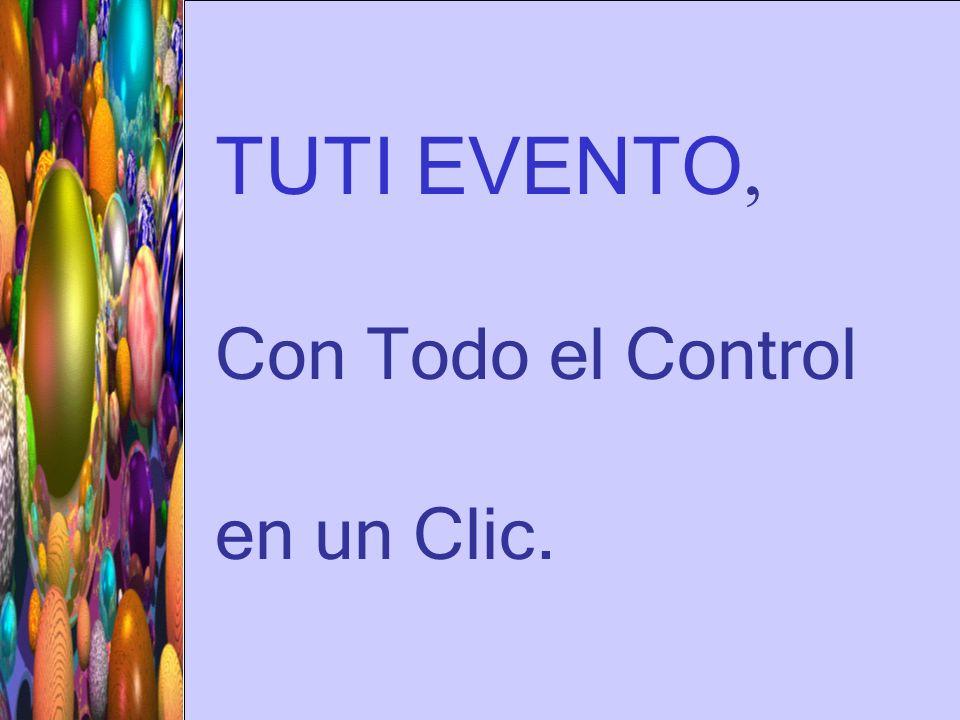 TUTI EVENTO, Con Todo el Control en un Clic.