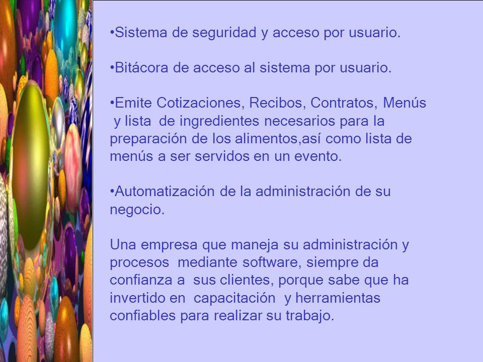 Sistema de seguridad y acceso por usuario. Bitácora de acceso al sistema por usuario. Emite Cotizaciones, Recibos, Contratos, Menús y lista de ingredi
