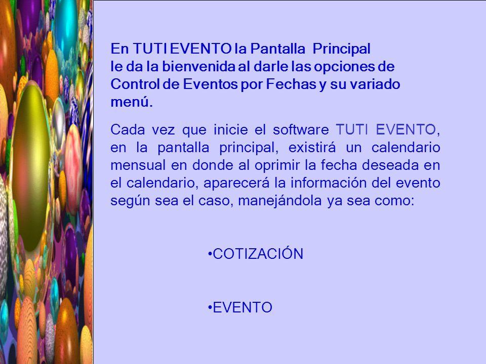 Cada vez que inicie el software TUTI EVENTO, en la pantalla principal, existirá un calendario mensual en donde al oprimir la fecha deseada en el calen