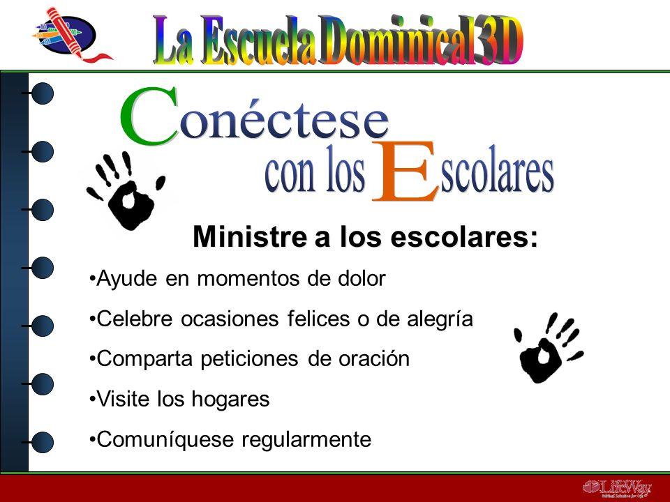 Ministre a los escolares: Ayude en momentos de dolor Celebre ocasiones felices o de alegría Comparta peticiones de oración Visite los hogares Comuníqu