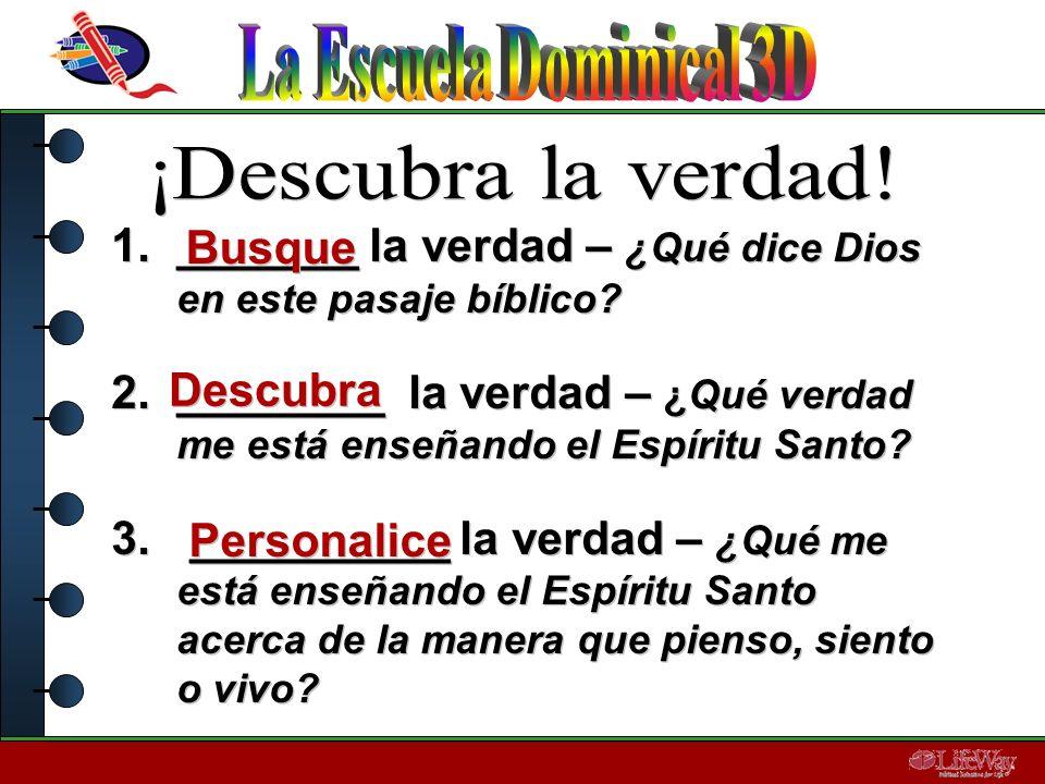 1._______ la verdad – ¿Qué dice Dios en este pasaje bíblico? 2.________ la verdad – ¿Qué verdad me está enseñando el Espíritu Santo? 3. __________ la