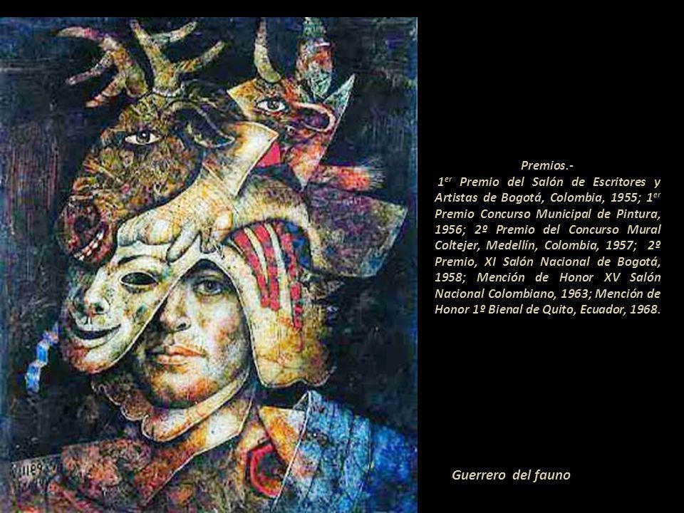 Guerrero del fauno Premios.- 1 er Premio del Salón de Escritores y Artistas de Bogotá, Colombia, 1955; 1 er Premio Concurso Municipal de Pintura, 1956; 2º Premio del Concurso Mural Coltejer, Medellín, Colombia, 1957; 2º Premio, XI Salón Nacional de Bogotá, 1958; Mención de Honor XV Salón Nacional Colombiano, 1963; Mención de Honor 1º Bienal de Quito, Ecuador, 1968.....