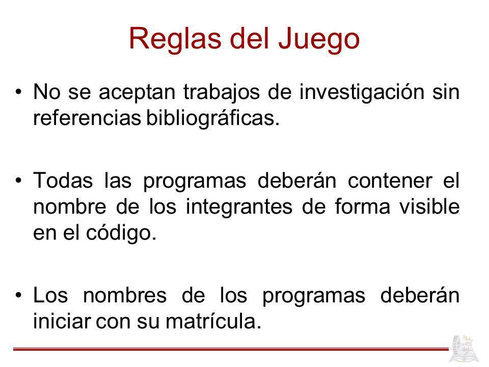 Reglas del Juego No se aceptan trabajos de investigación sin referencias bibliográficas. Todas las programas deberán contener el nombre de los integra