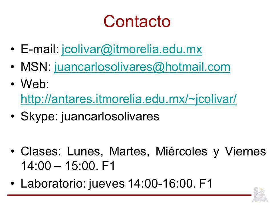 Contacto E-mail: jcolivar@itmorelia.edu.mxjcolivar@itmorelia.edu.mx MSN: juancarlosolivares@hotmail.comjuancarlosolivares@hotmail.com Web: http://antares.itmorelia.edu.mx/~jcolivar/ http://antares.itmorelia.edu.mx/~jcolivar/ Skype: juancarlosolivares Clases: Lunes, Martes, Miércoles y Viernes 14:00 – 15:00.