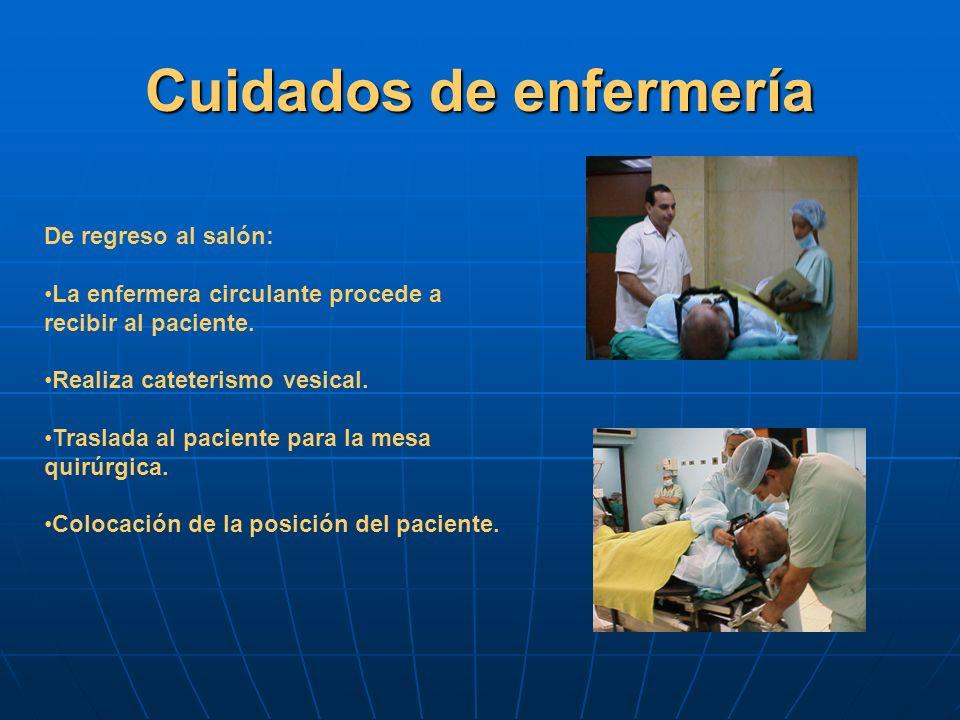 Cuidados de enfermería De regreso al salón: La enfermera circulante procede a recibir al paciente. Realiza cateterismo vesical. Traslada al paciente p