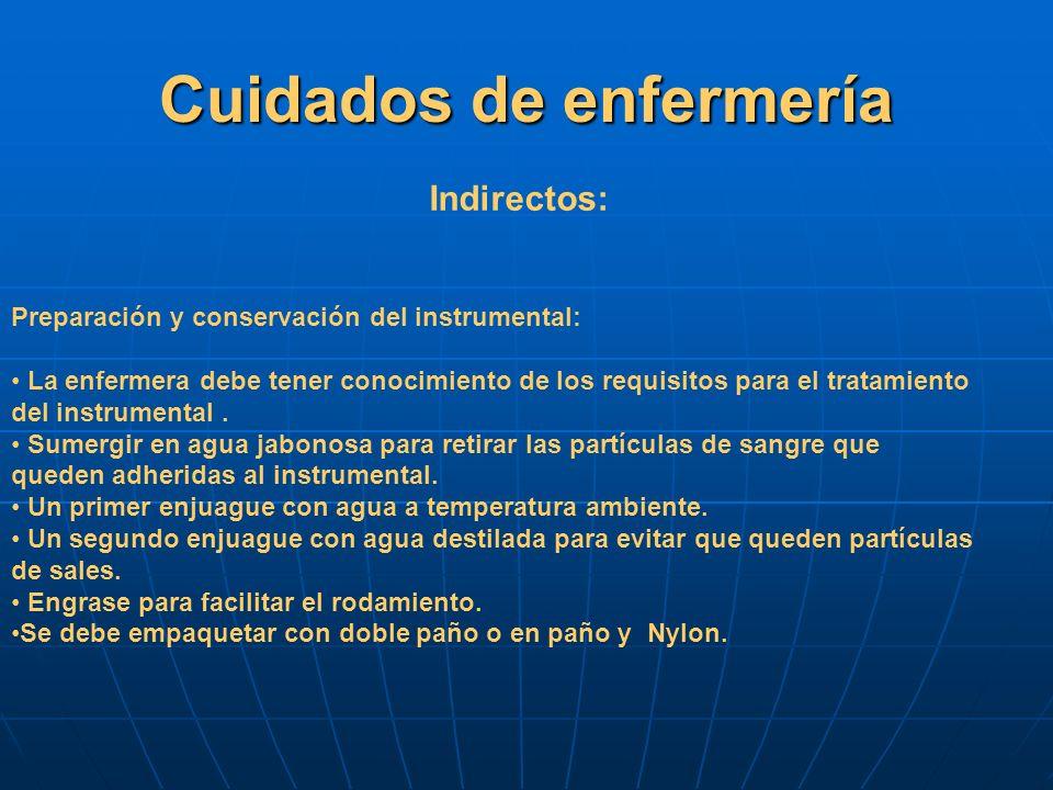 Cuidados de enfermería Preparación y conservación del instrumental: La enfermera debe tener conocimiento de los requisitos para el tratamiento del ins