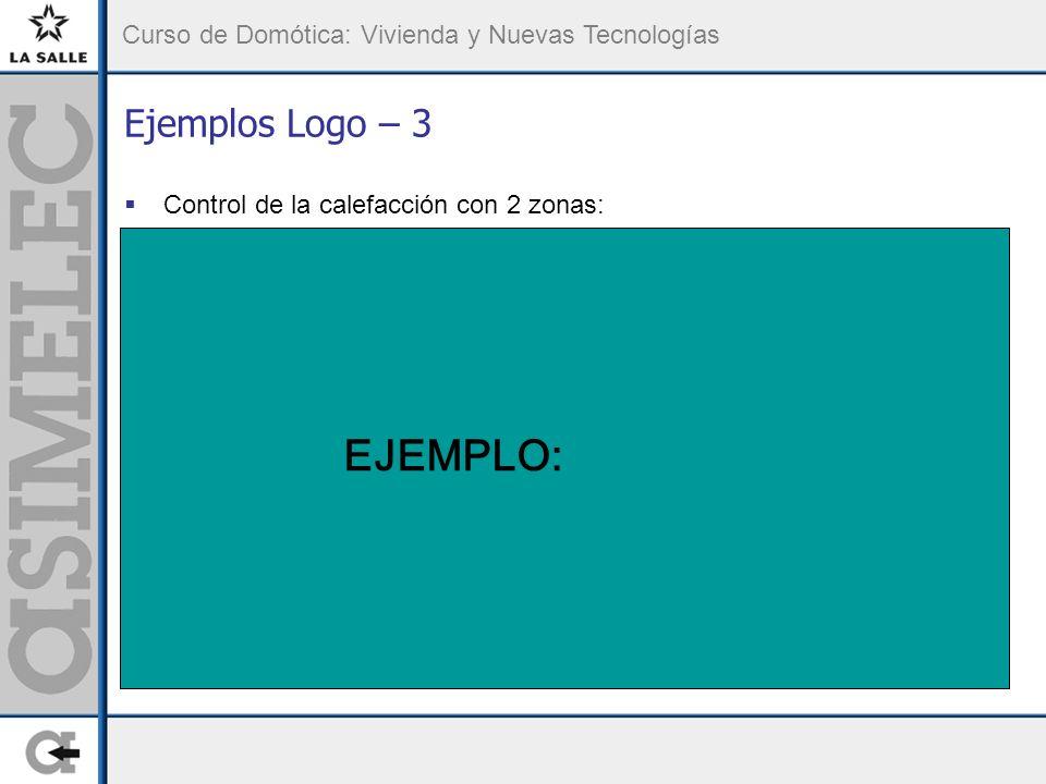 Curso de Domótica: Vivienda y Nuevas Tecnologías Ejemplos Logo – 3 Control de la calefacción con 2 zonas: EJEMPLO: