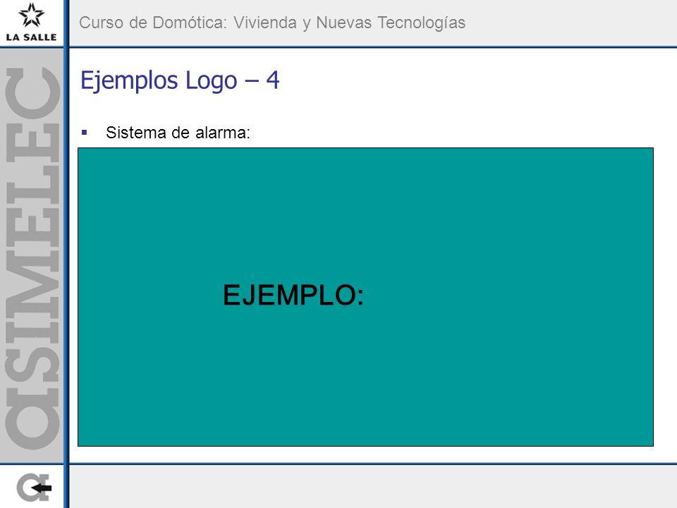 Curso de Domótica: Vivienda y Nuevas Tecnologías Ejemplos Logo – 4 Sistema de alarma: EJEMPLO: