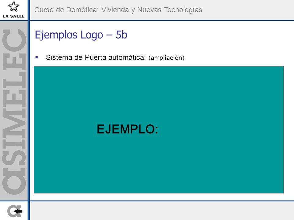 Curso de Domótica: Vivienda y Nuevas Tecnologías Ejemplos Logo – 5b Sistema de Puerta automática: (ampliación) EJEMPLO: