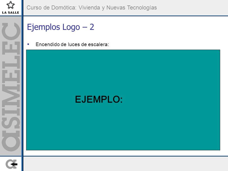 Curso de Domótica: Vivienda y Nuevas Tecnologías Ejemplos Logo – 2 Encendido de luces de escalera: EJEMPLO:
