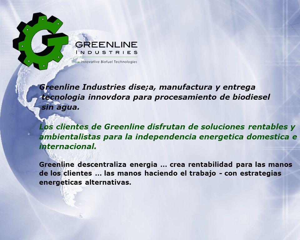 Greenline Industries dise;a, manufactura y entrega tecnologia innovdora para procesamiento de biodiesel sin agua.