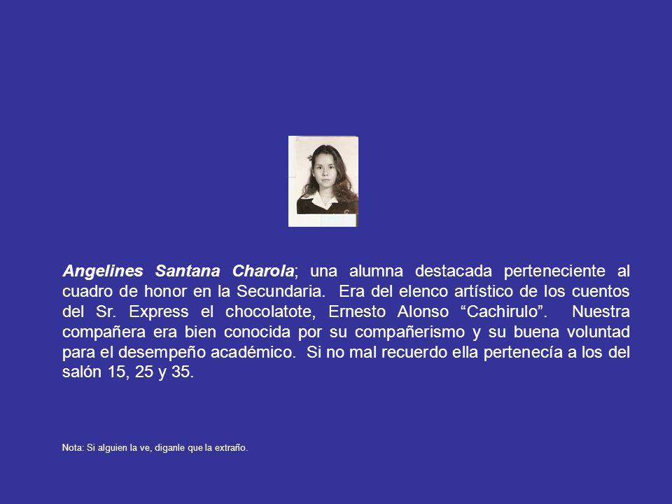Angelines Santana Charola; una alumna destacada perteneciente al cuadro de honor en la Secundaria. Era del elenco artístico de los cuentos del Sr. Exp