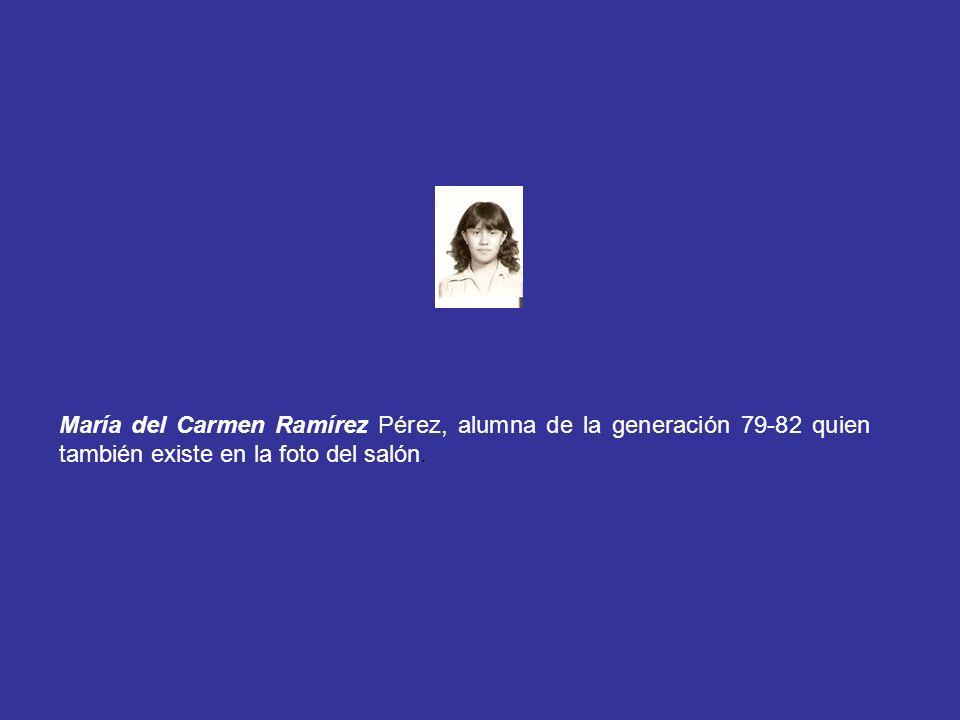 María del Carmen Ramírez Pérez, alumna de la generación 79-82 quien también existe en la foto del salón.