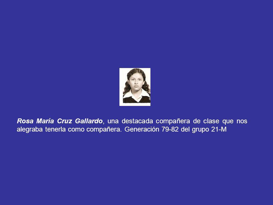 Rosa María Cruz Gallardo, una destacada compañera de clase que nos alegraba tenerla como compañera. Generación 79-82 del grupo 21-M