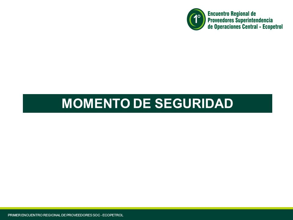 MOMENTO DE SEGURIDAD PRIMER ENCUENTRO REGIONAL DE PROVEEDORES SOC - ECOPETROL