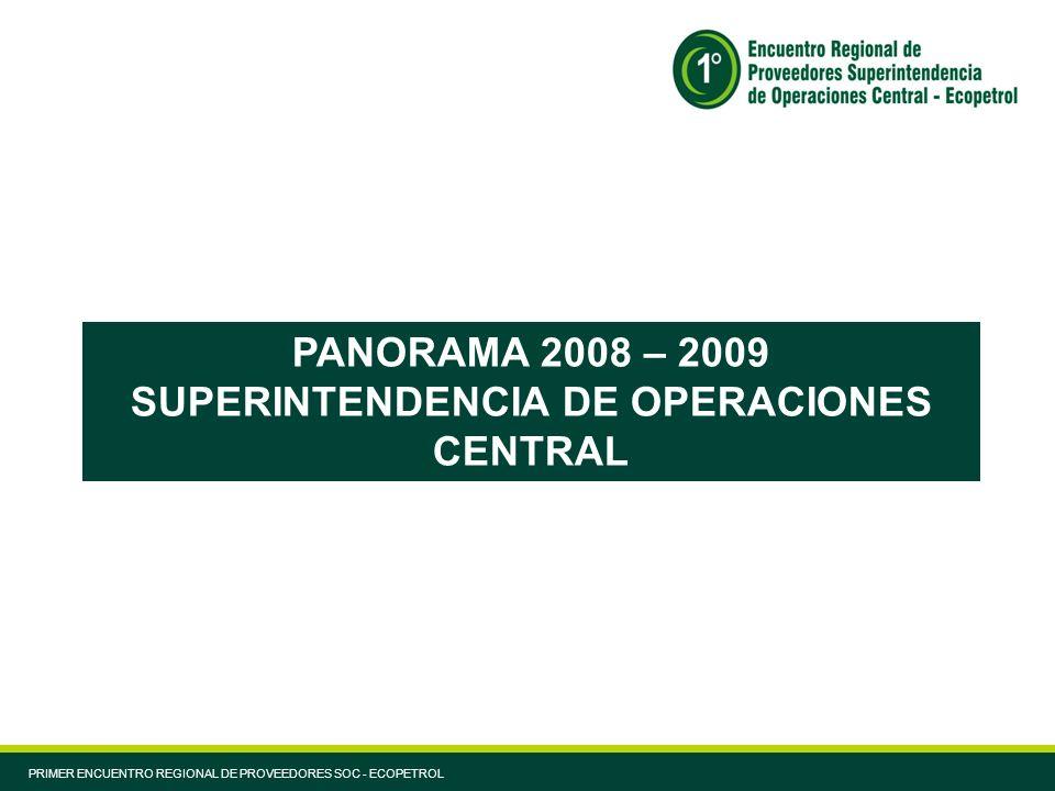 PANORAMA 2008 – 2009 SUPERINTENDENCIA DE OPERACIONES CENTRAL PRIMER ENCUENTRO REGIONAL DE PROVEEDORES SOC - ECOPETROL