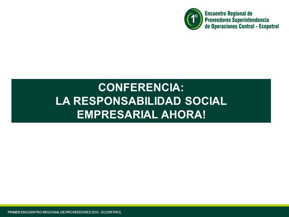 CONFERENCIA: LA RESPONSABILIDAD SOCIAL EMPRESARIAL AHORA! PRIMER ENCUENTRO REGIONAL DE PROVEEDORES SOC - ECOPETROL