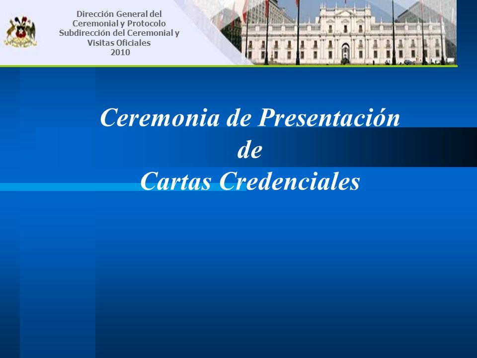 Ceremonia de Presentación de Cartas Credenciales Dirección General del Ceremonial y Protocolo Subdirección del Ceremonial y Visitas Oficiales 2010