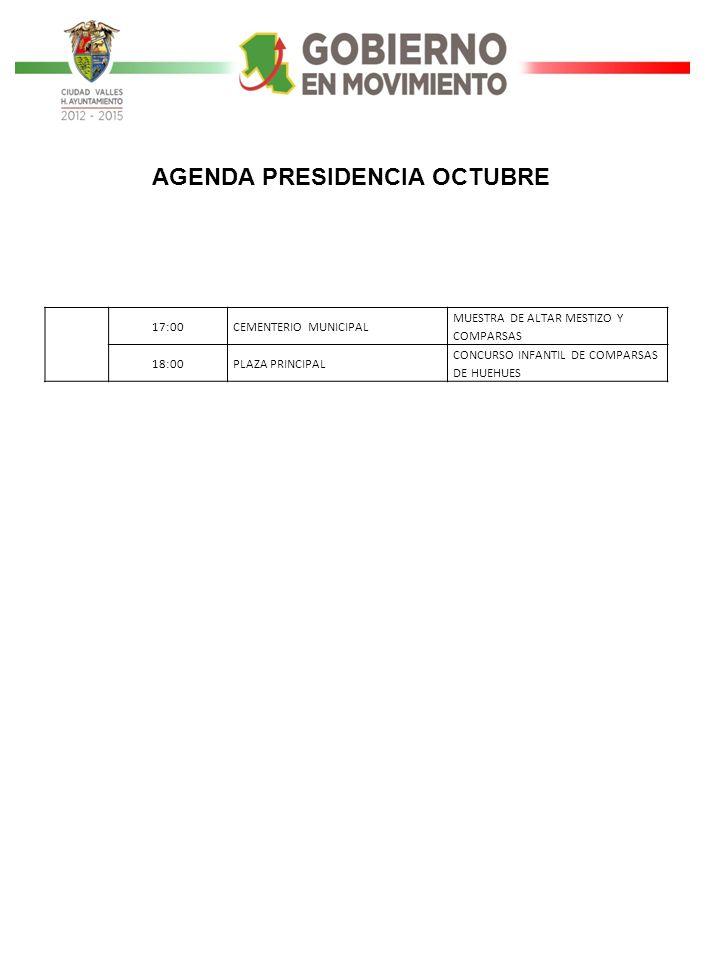 17:00CEMENTERIO MUNICIPAL MUESTRA DE ALTAR MESTIZO Y COMPARSAS 18:00PLAZA PRINCIPAL CONCURSO INFANTIL DE COMPARSAS DE HUEHUES AGENDA PRESIDENCIA OCTUB