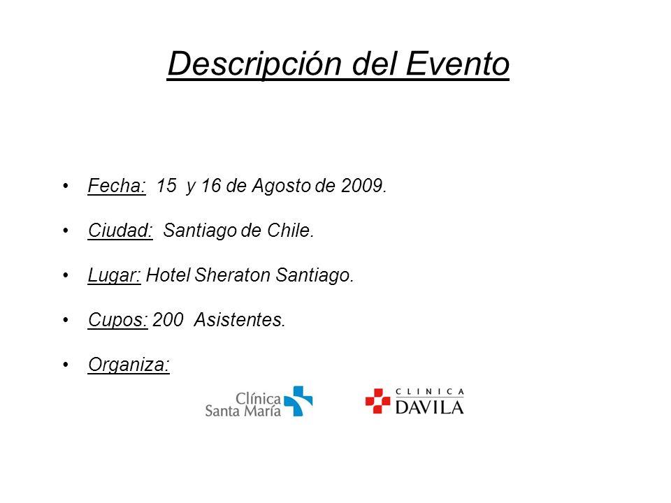 Descripción del Evento Fecha: 15 y 16 de Agosto de 2009. Ciudad: Santiago de Chile. Lugar: Hotel Sheraton Santiago. Cupos: 200 Asistentes. Organiza: