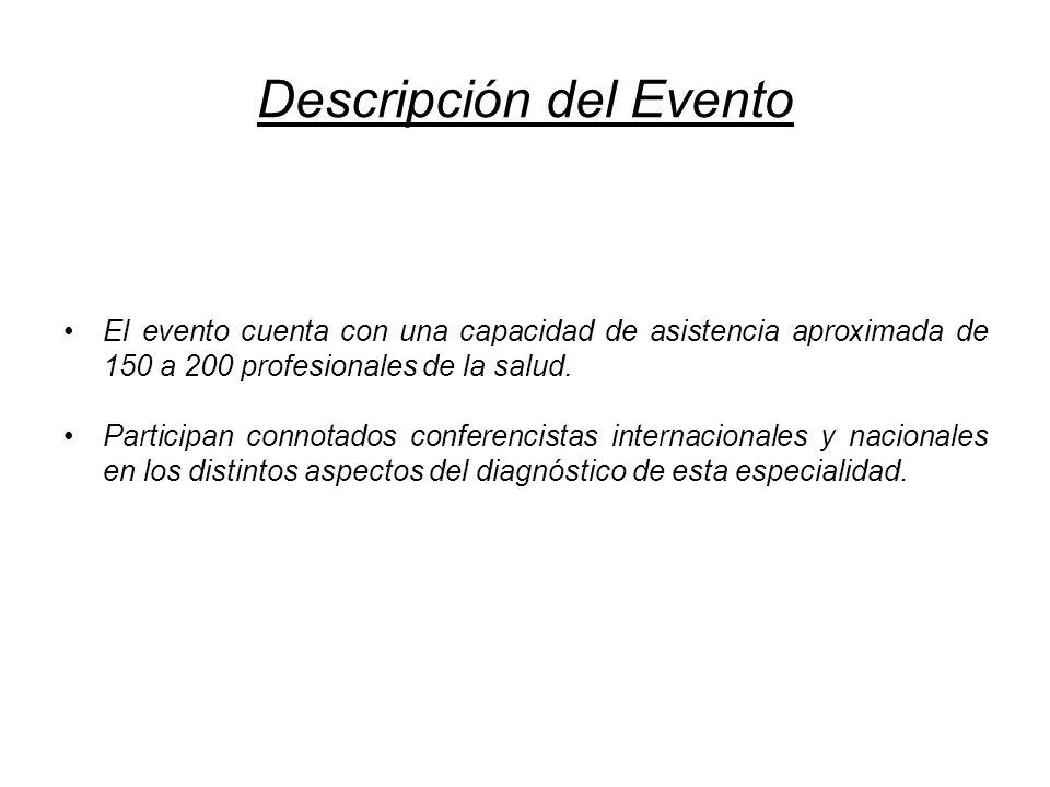 Descripción del Evento El evento cuenta con una capacidad de asistencia aproximada de 150 a 200 profesionales de la salud. Participan connotados confe