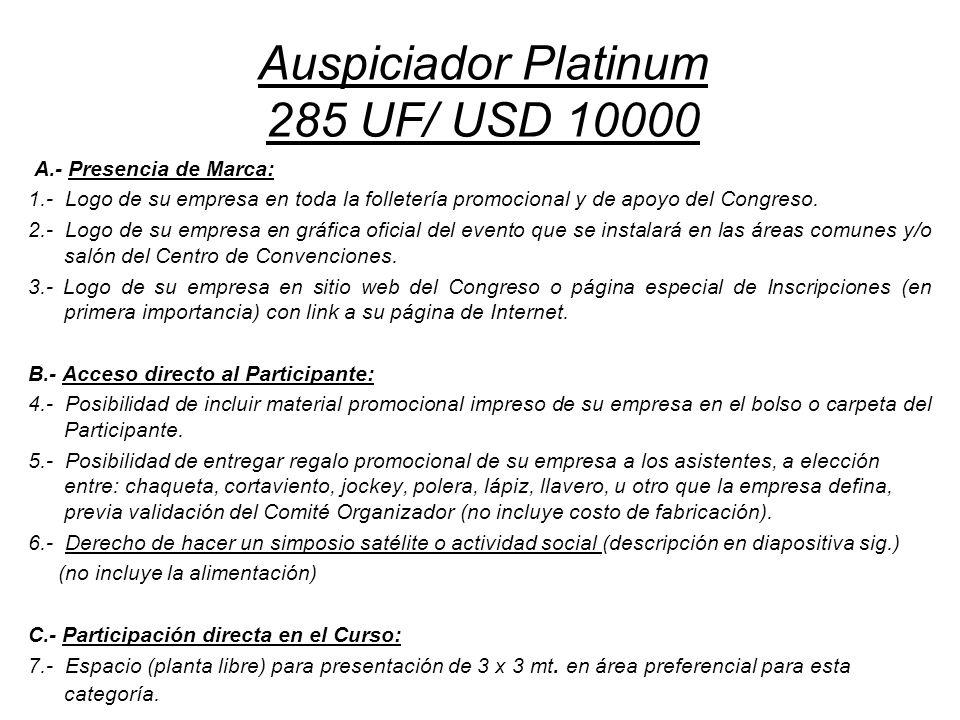 Auspiciador Platinum 285 UF/ USD 10000 A.- Presencia de Marca: 1.- Logo de su empresa en toda la folletería promocional y de apoyo del Congreso. 2.- L