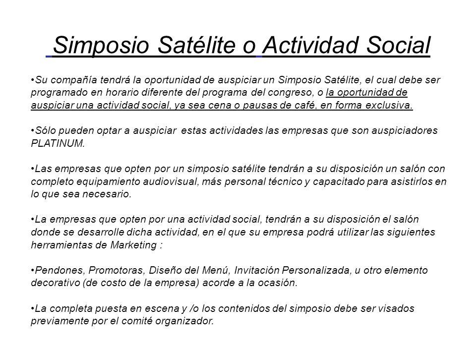 Simposio Satélite o Actividad Social Su compañía tendrá la oportunidad de auspiciar un Simposio Satélite, el cual debe ser programado en horario difer