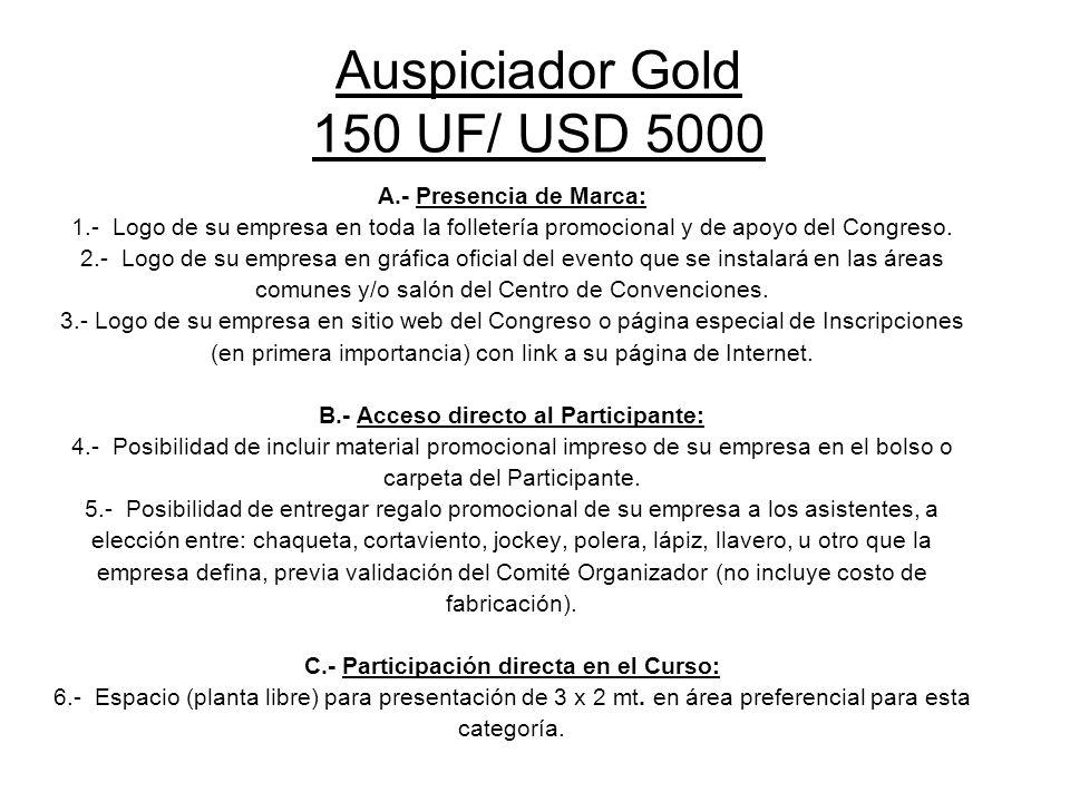 Auspiciador Gold 150 UF/ USD 5000 A.- Presencia de Marca: 1.- Logo de su empresa en toda la folletería promocional y de apoyo del Congreso. 2.- Logo d