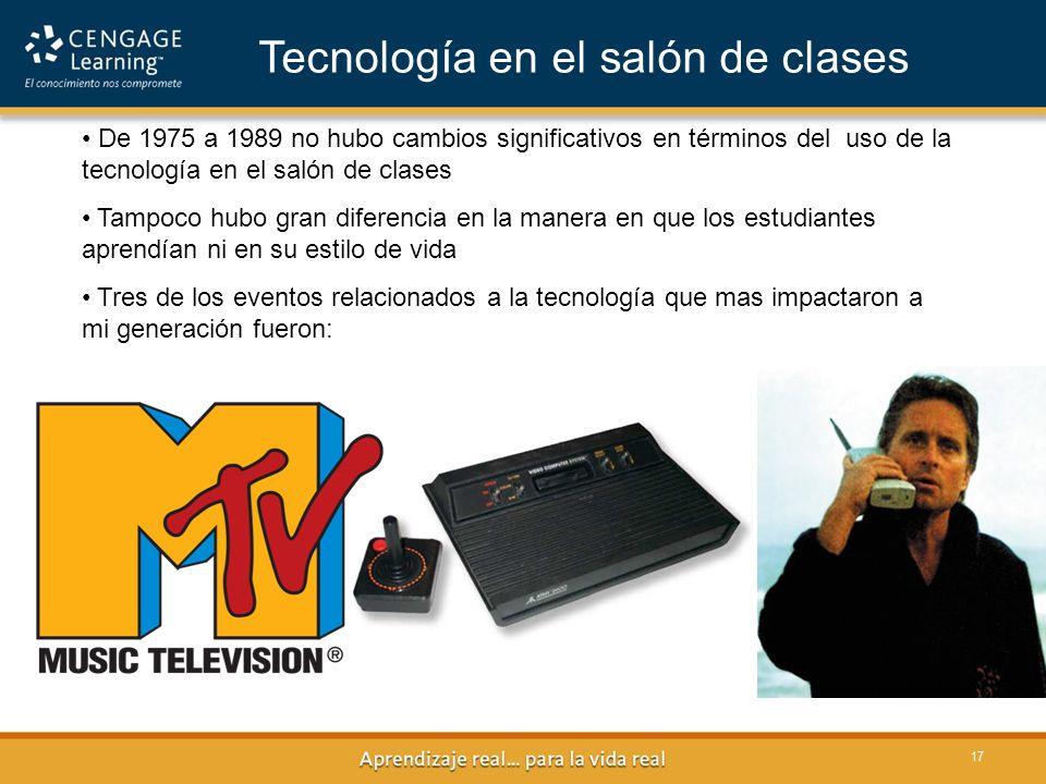 17 De 1975 a 1989 no hubo cambios significativos en términos del uso de la tecnología en el salón de clases Tampoco hubo gran diferencia en la manera en que los estudiantes aprendían ni en su estilo de vida Tres de los eventos relacionados a la tecnología que mas impactaron a mi generación fueron: Tecnología en el salón de clases