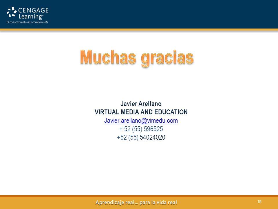 56 Javier Arellano VIRTUAL MEDIA AND EDUCATION Javier.arellano@vimedu.com + 52 (55) 596525 +52 (55) 54024020